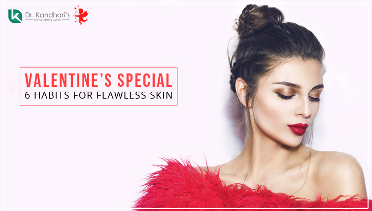 Valentine's Special Flawless skin Habits